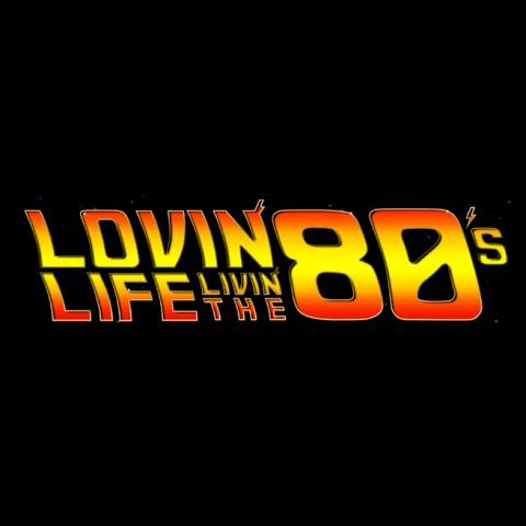 LOVIN LIFE, LIVIN THE 80S with Tom Kent logo